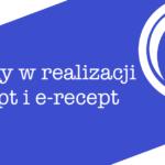 Realizacja recept i e-recept po 7 września 2019 r.